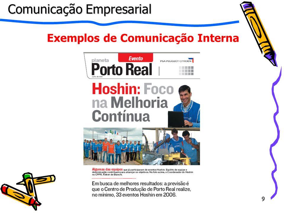 20 Camiseta Pasta Cordão p/ crachá Caneta Mouse pad CD-Rom Exemplos de Comunicação Interna Comunicação Empresarial