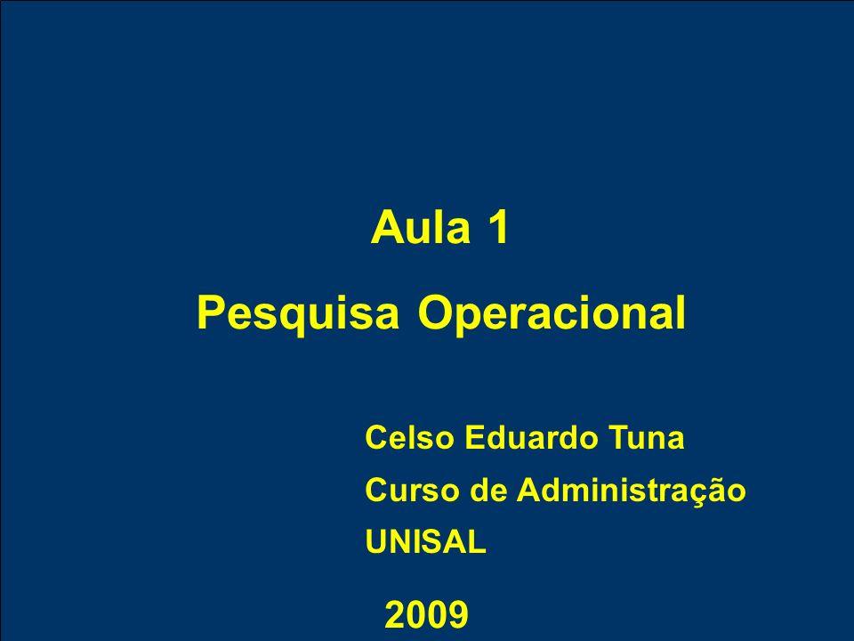 Aula 1 Pesquisa Operacional 2009 Celso Eduardo Tuna Curso de Administração UNISAL