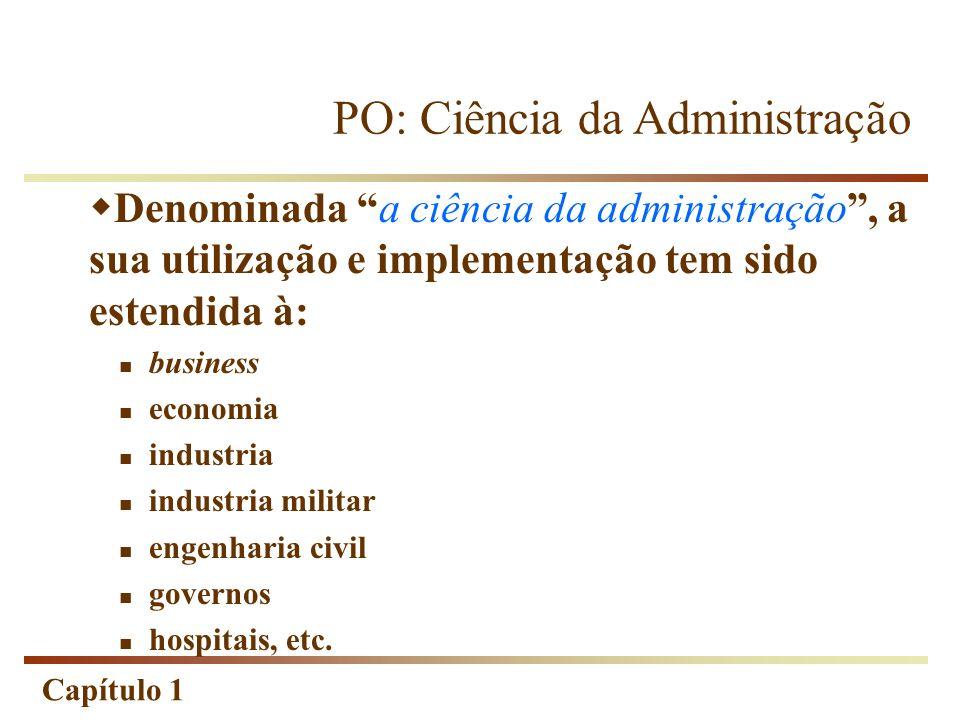 Capítulo 1 PO: Ciência da Administração Denominada a ciência da administração, a sua utilização e implementação tem sido estendida à: business economi