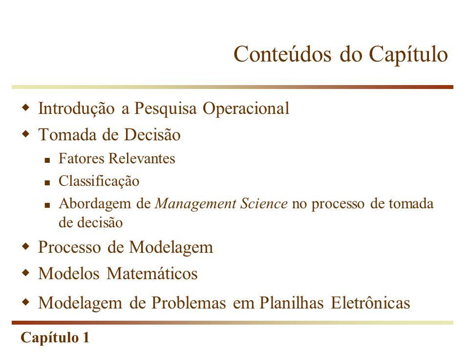 Capítulo 1 Conteúdos do Capítulo Introdução a Pesquisa Operacional Tomada de Decisão Fatores Relevantes Classificação Abordagem de Management Science