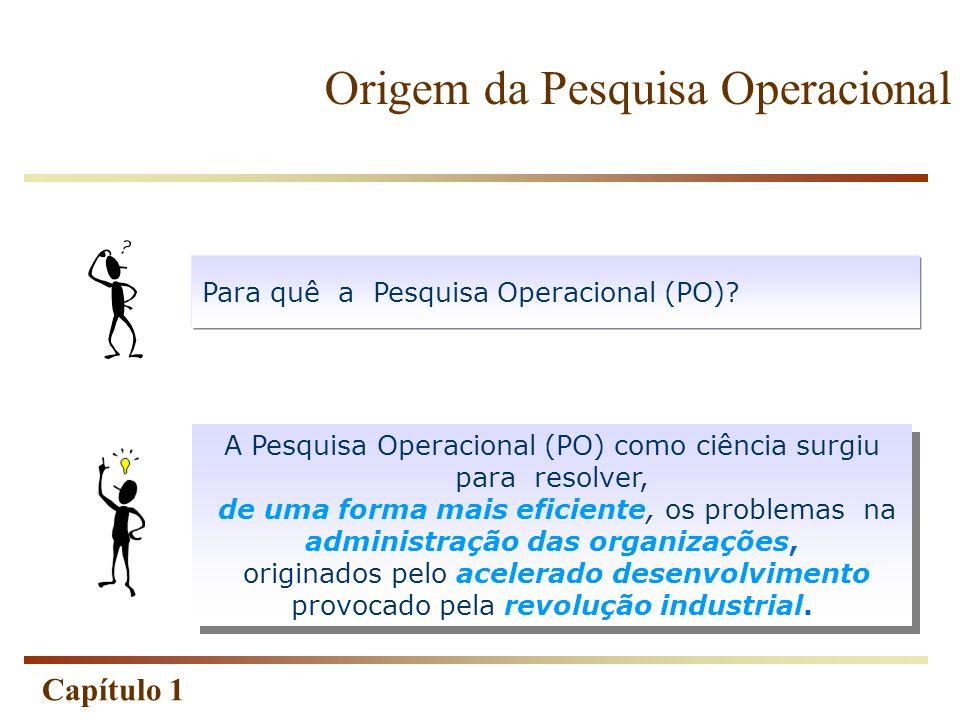 Capítulo 1 A Pesquisa Operacional (PO) como ciência surgiu para resolver, de uma forma mais eficiente, os problemas na administração das organizações,