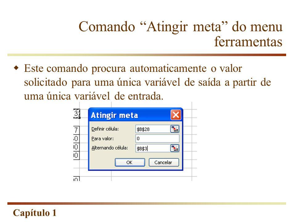 Capítulo 1 Comando Atingir meta do menu ferramentas Este comando procura automaticamente o valor solicitado para uma única variável de saída a partir