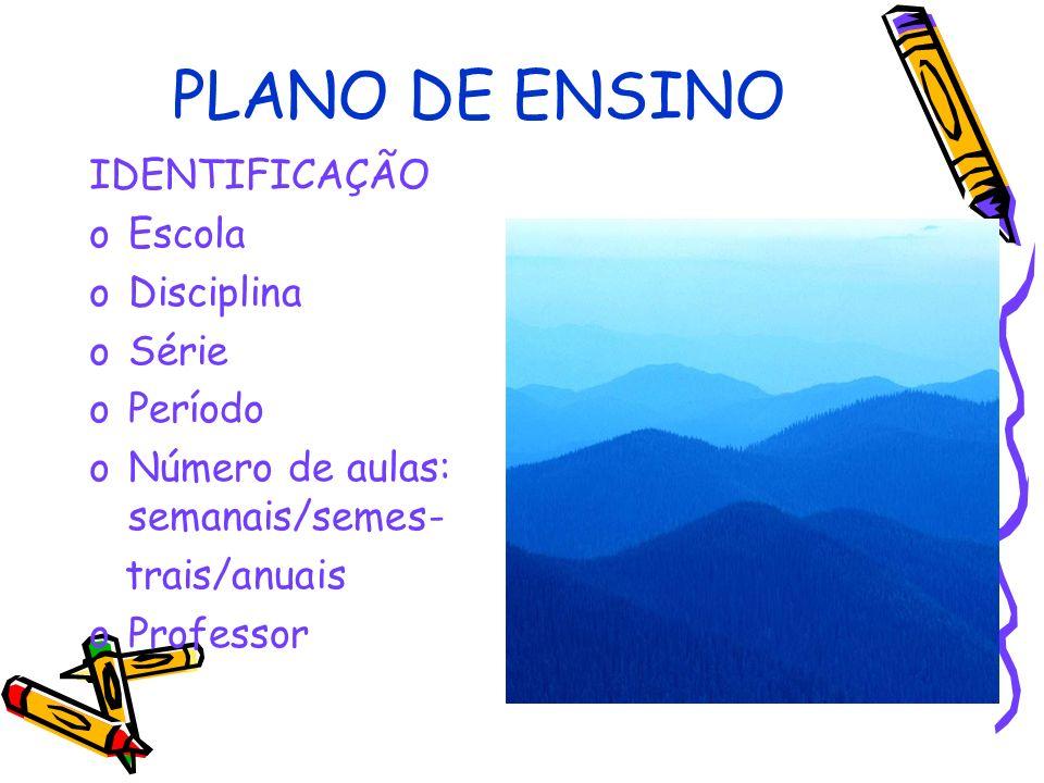 PLANO DE ENSINO IDENTIFICAÇÃO oEscola oDisciplina oSérie oPeríodo oNúmero de aulas: semanais/semes- trais/anuais oProfessor