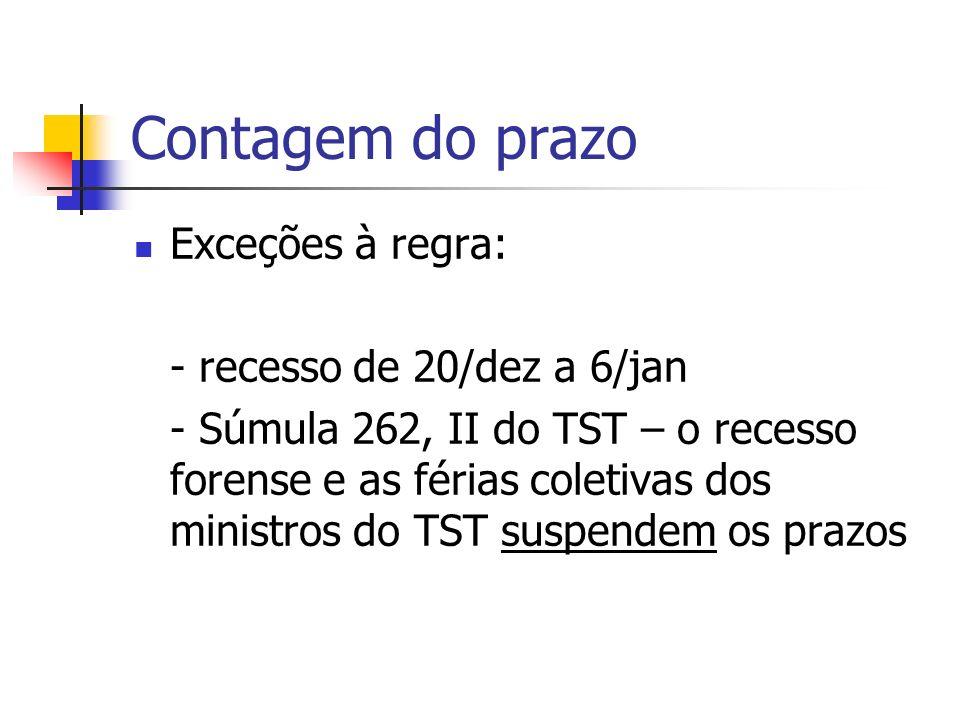 Contagem do prazo Exceções à regra: - recesso de 20/dez a 6/jan - Súmula 262, II do TST – o recesso forense e as férias coletivas dos ministros do TST