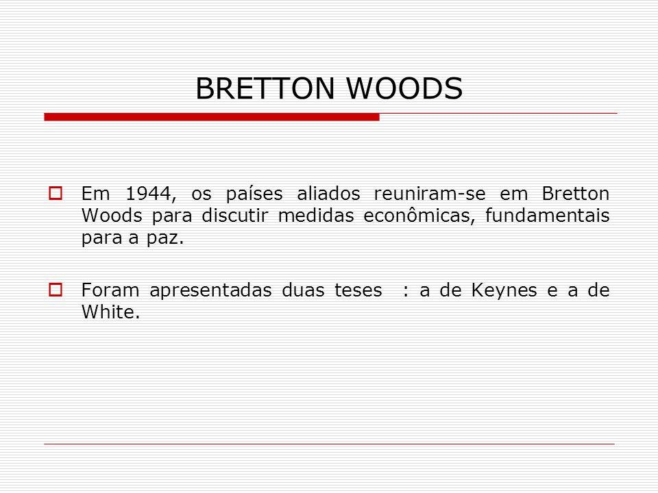BRETTON WOODS Em 1944, os países aliados reuniram-se em Bretton Woods para discutir medidas econômicas, fundamentais para a paz. Foram apresentadas du