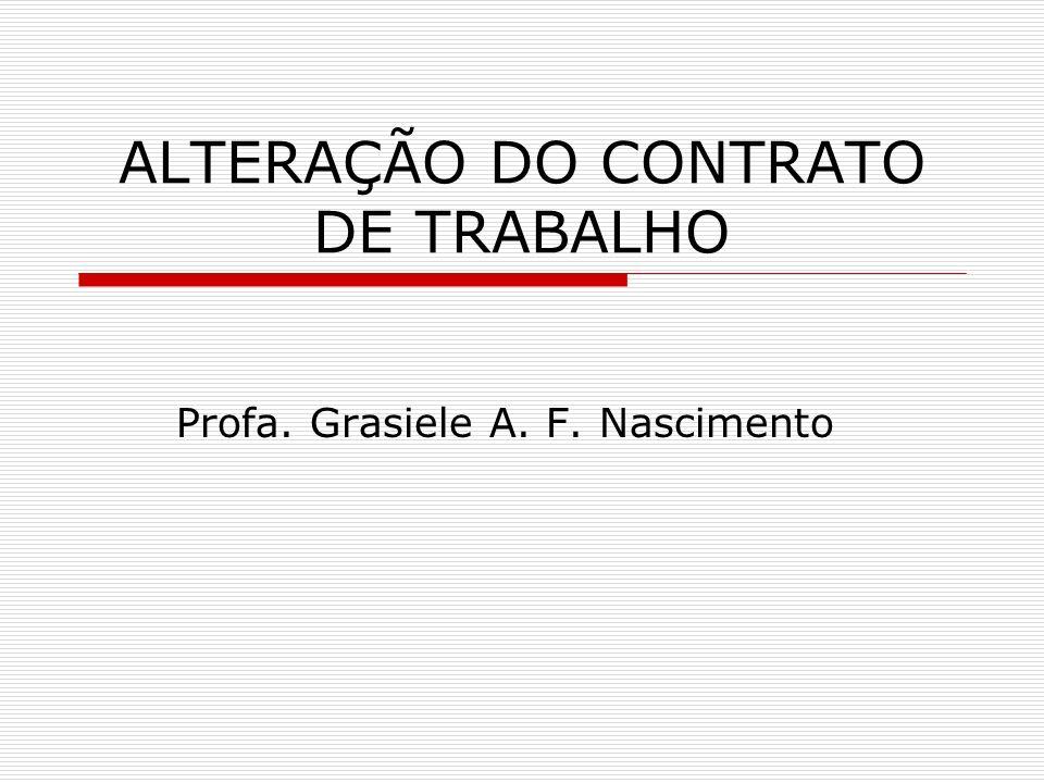 ALTERAÇÃO DO CONTRATO DE TRABALHO Profa. Grasiele A. F. Nascimento