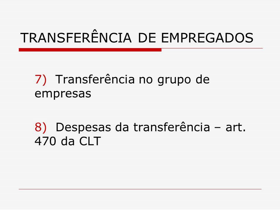 TRANSFERÊNCIA DE EMPREGADOS 7) Transferência no grupo de empresas 8) Despesas da transferência – art. 470 da CLT