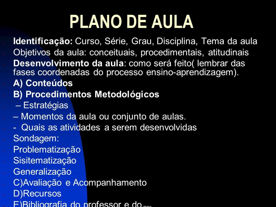 PLANO DE AULA - Identificação: Curso, Série, Grau, Disciplina, Tema da aula - Objetivos da aula: conceituais, procedimentais, atitudinais - Desenvolvi