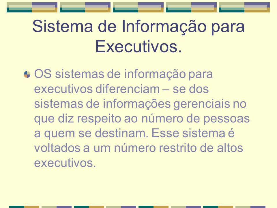 Sistema de Informação para Executivos. OS sistemas de informação para executivos diferenciam – se dos sistemas de informações gerenciais no que diz re