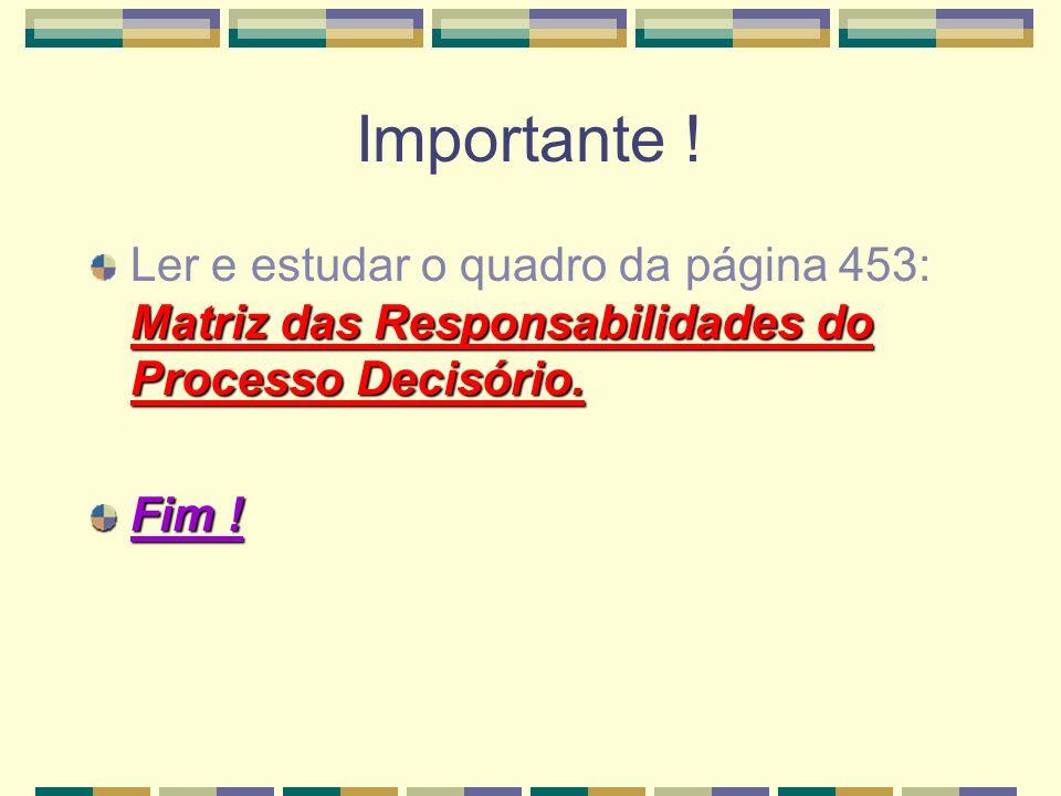 Importante ! Matriz das Responsabilidades do Processo Decisório. Ler e estudar o quadro da página 453: Matriz das Responsabilidades do Processo Decisó