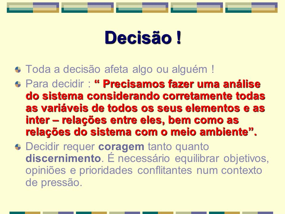Decisão ! Toda a decisão afeta algo ou alguém ! Precisamos fazer uma análise do sistema considerando corretamente todas as variáveis de todos os seus