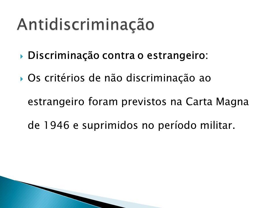 Discriminação contra o estrangeiro: Os critérios de não discriminação ao estrangeiro foram previstos na Carta Magna de 1946 e suprimidos no período mi