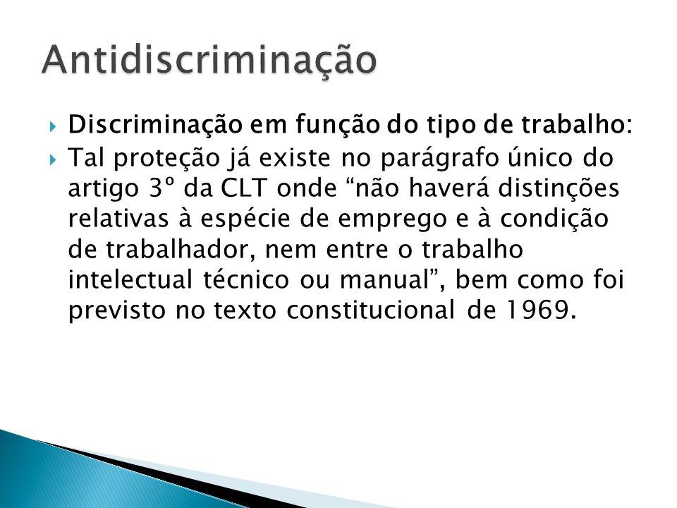 Discriminação em função do tipo de trabalho: Tal proteção já existe no parágrafo único do artigo 3º da CLT onde não haverá distinções relativas à espé