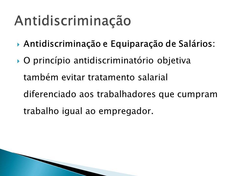 Antidiscriminação e Equiparação de Salários: O princípio antidiscriminatório objetiva também evitar tratamento salarial diferenciado aos trabalhadores