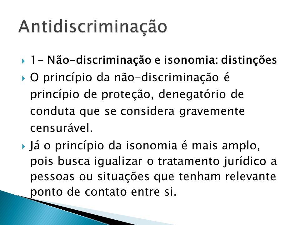 1- Não-discriminação e isonomia: distinções O princípio da não-discriminação é princípio de proteção, denegatório de conduta que se considera gravemen