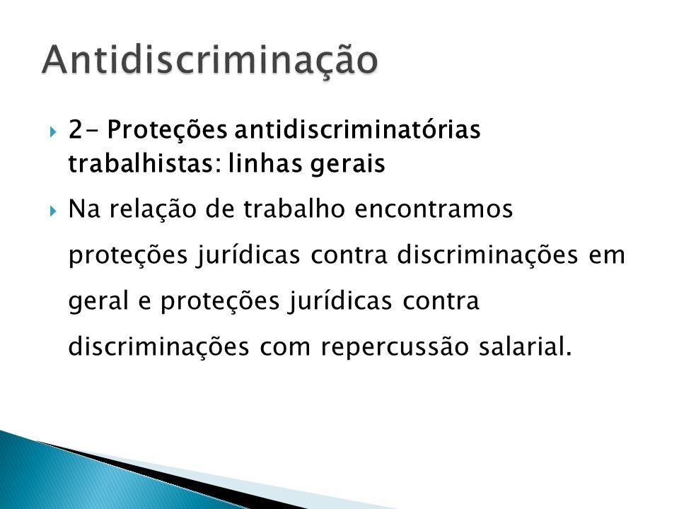 2- Proteções antidiscriminatórias trabalhistas: linhas gerais Na relação de trabalho encontramos proteções jurídicas contra discriminações em geral e