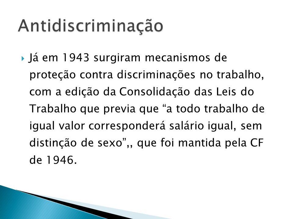 Já em 1943 surgiram mecanismos de proteção contra discriminações no trabalho, com a edição da Consolidação das Leis do Trabalho que previa que a todo