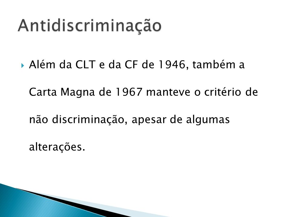 Além da CLT e da CF de 1946, também a Carta Magna de 1967 manteve o critério de não discriminação, apesar de algumas alterações.