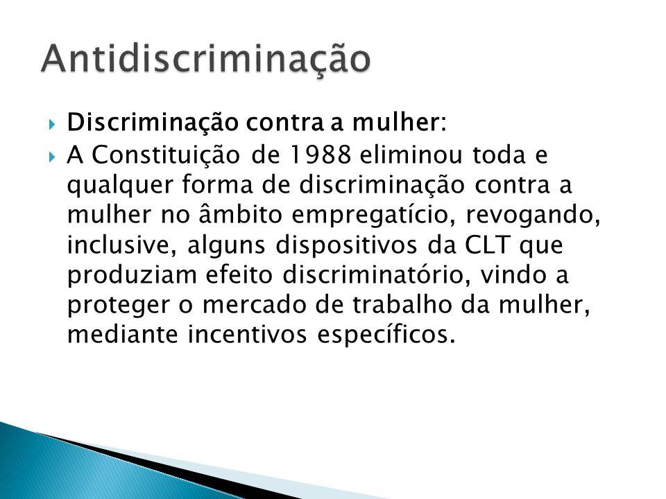 Discriminação contra a mulher: A Constituição de 1988 eliminou toda e qualquer forma de discriminação contra a mulher no âmbito empregatício, revogand
