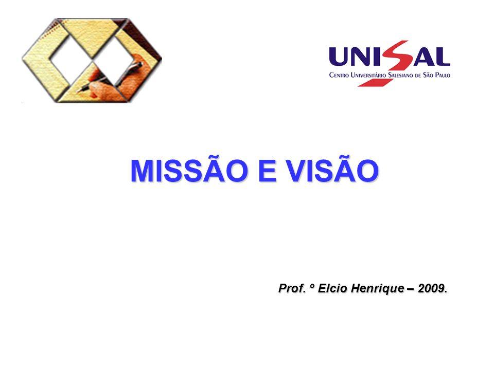 MISSÃO E VISÃO Prof. º Elcio Henrique – 2009.