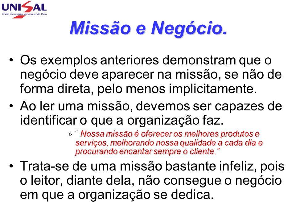 Missão e Negócio. Os exemplos anteriores demonstram que o negócio deve aparecer na missão, se não de forma direta, pelo menos implicitamente. Ao ler u