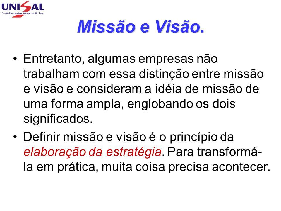Missão e Visão. Entretanto, algumas empresas não trabalham com essa distinção entre missão e visão e consideram a idéia de missão de uma forma ampla,