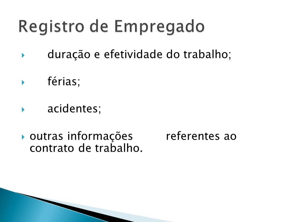 duração e efetividade do trabalho; férias; acidentes; outras informações referentes ao contrato de trabalho.