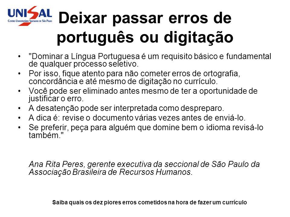 Saiba quais os dez piores erros cometidos na hora de fazer um currículo Deixar passar erros de português ou digitação