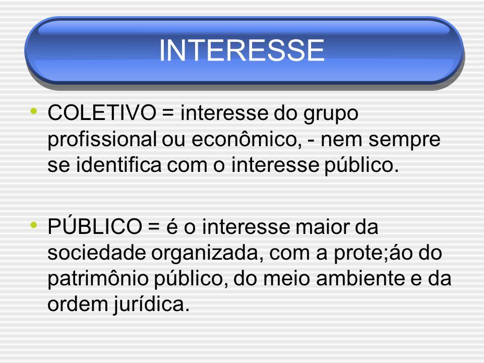 INTERESSE COLETIVO = interesse do grupo profissional ou econômico, - nem sempre se identifica com o interesse público. PÚBLICO = é o interesse maior d