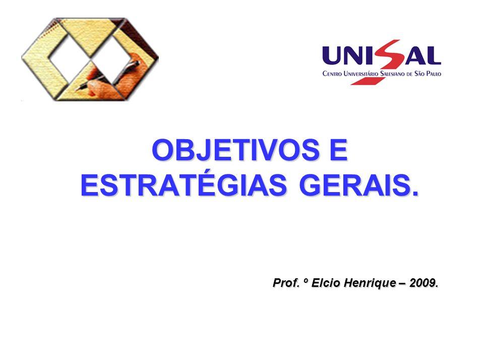 OBJETIVOS E ESTRATÉGIAS GERAIS. Prof. º Elcio Henrique – 2009.