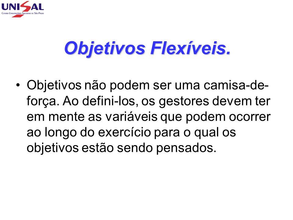 Objetivos Flexíveis.Objetivos não podem ser uma camisa-de- força.