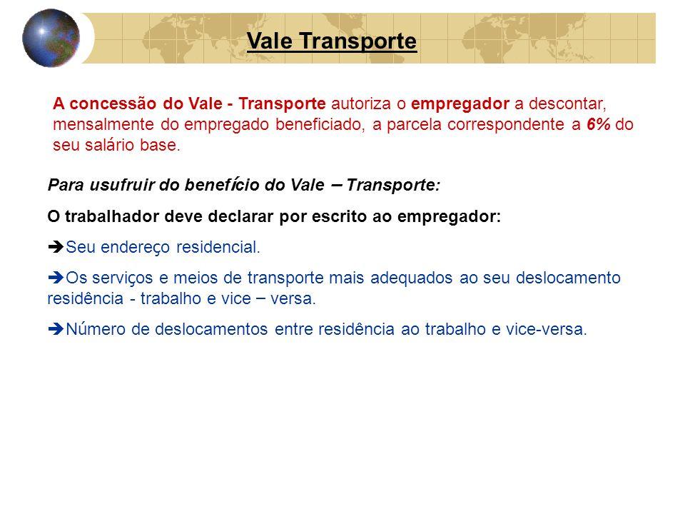 Para usufruir do benef í cio do Vale – Transporte: O trabalhador deve declarar por escrito ao empregador: Seu endere ç o residencial. Os servi ç os e