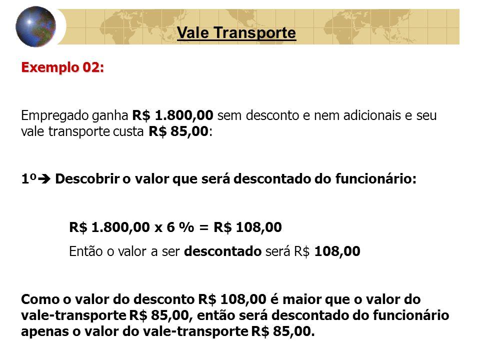 Vale Transporte Exemplo 02: Empregado ganha R$ 1.800,00 sem desconto e nem adicionais e seu vale transporte custa R$ 85,00: 1º Descobrir o valor que s