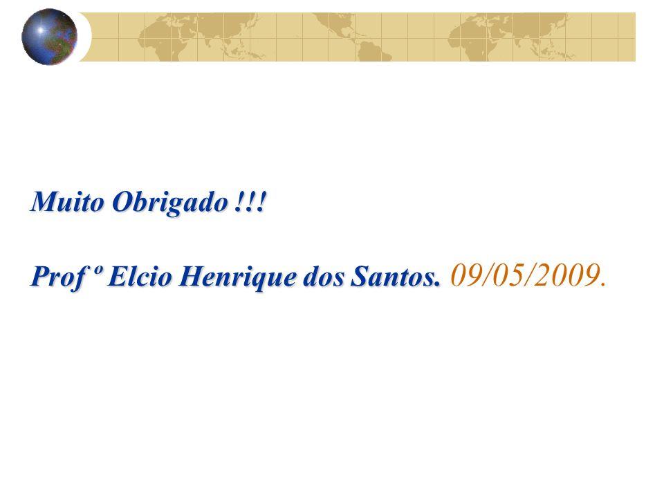 Muito Obrigado !!! Prof º Elcio Henrique dos Santos. Muito Obrigado !!! Prof º Elcio Henrique dos Santos. 09/05/2009.