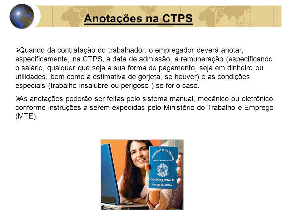 Anotações na CTPS Quando da contratação do trabalhador, o empregador deverá anotar, especificamente, na CTPS, a data de admissão, a remuneração (espec