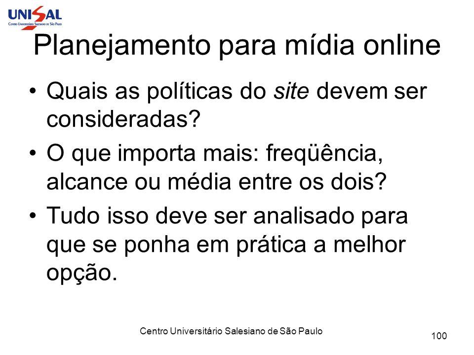 Centro Universitário Salesiano de São Paulo 100 Planejamento para mídia online Quais as políticas do site devem ser consideradas? O que importa mais: