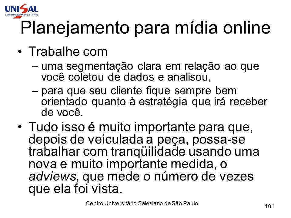 Centro Universitário Salesiano de São Paulo 101 Planejamento para mídia online Trabalhe com –uma segmentação clara em relação ao que você coletou de d