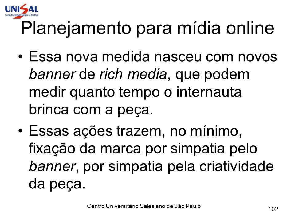Centro Universitário Salesiano de São Paulo 102 Planejamento para mídia online Essa nova medida nasceu com novos banner de rich media, que podem medir