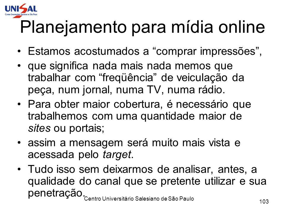 Centro Universitário Salesiano de São Paulo 103 Planejamento para mídia online Estamos acostumados a comprar impressões, que significa nada mais nada