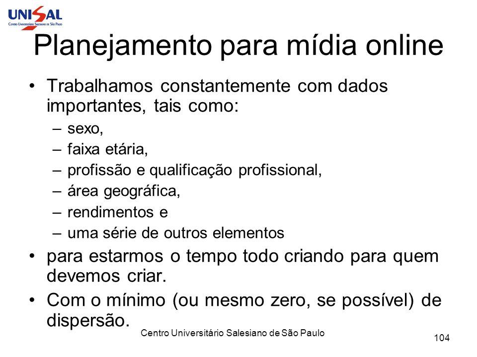 Centro Universitário Salesiano de São Paulo 104 Planejamento para mídia online Trabalhamos constantemente com dados importantes, tais como: –sexo, –fa