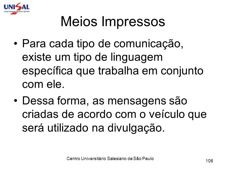 Centro Universitário Salesiano de São Paulo 106 Meios Impressos Para cada tipo de comunicação, existe um tipo de linguagem específica que trabalha em
