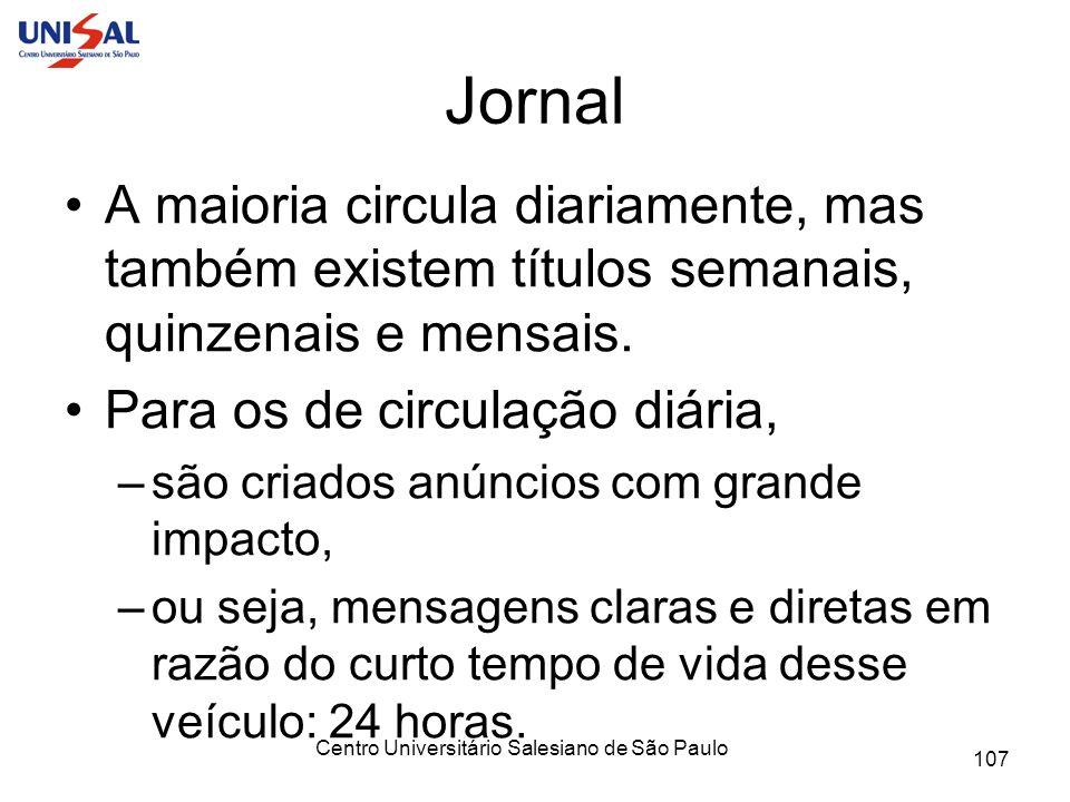 Centro Universitário Salesiano de São Paulo 107 Jornal A maioria circula diariamente, mas também existem títulos semanais, quinzenais e mensais. Para