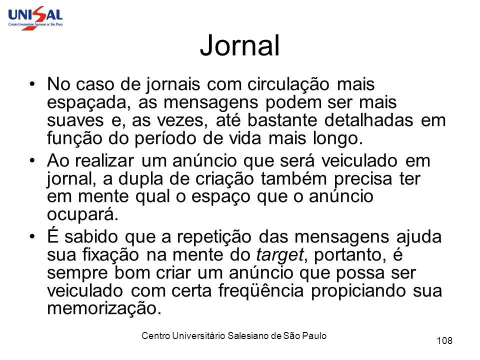 Centro Universitário Salesiano de São Paulo 108 Jornal No caso de jornais com circulação mais espaçada, as mensagens podem ser mais suaves e, as vezes