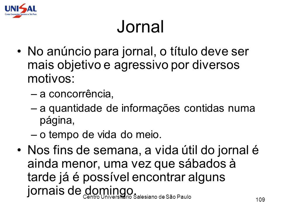 Centro Universitário Salesiano de São Paulo 109 Jornal No anúncio para jornal, o título deve ser mais objetivo e agressivo por diversos motivos: –a co
