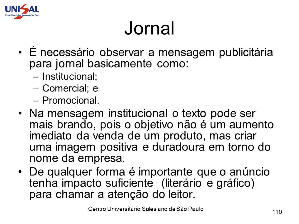 Centro Universitário Salesiano de São Paulo 110 Jornal É necessário observar a mensagem publicitária para jornal basicamente como: –Institucional; –Co