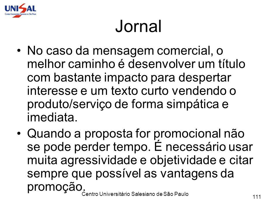 Centro Universitário Salesiano de São Paulo 111 Jornal No caso da mensagem comercial, o melhor caminho é desenvolver um título com bastante impacto pa