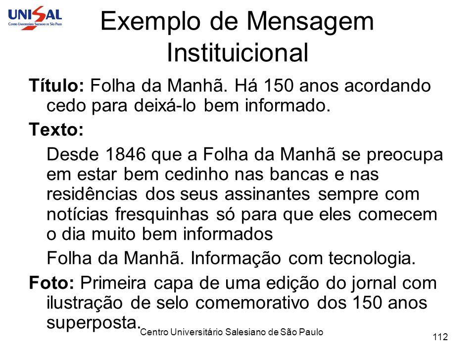 Centro Universitário Salesiano de São Paulo 112 Exemplo de Mensagem Instituicional Título: Folha da Manhã. Há 150 anos acordando cedo para deixá-lo be