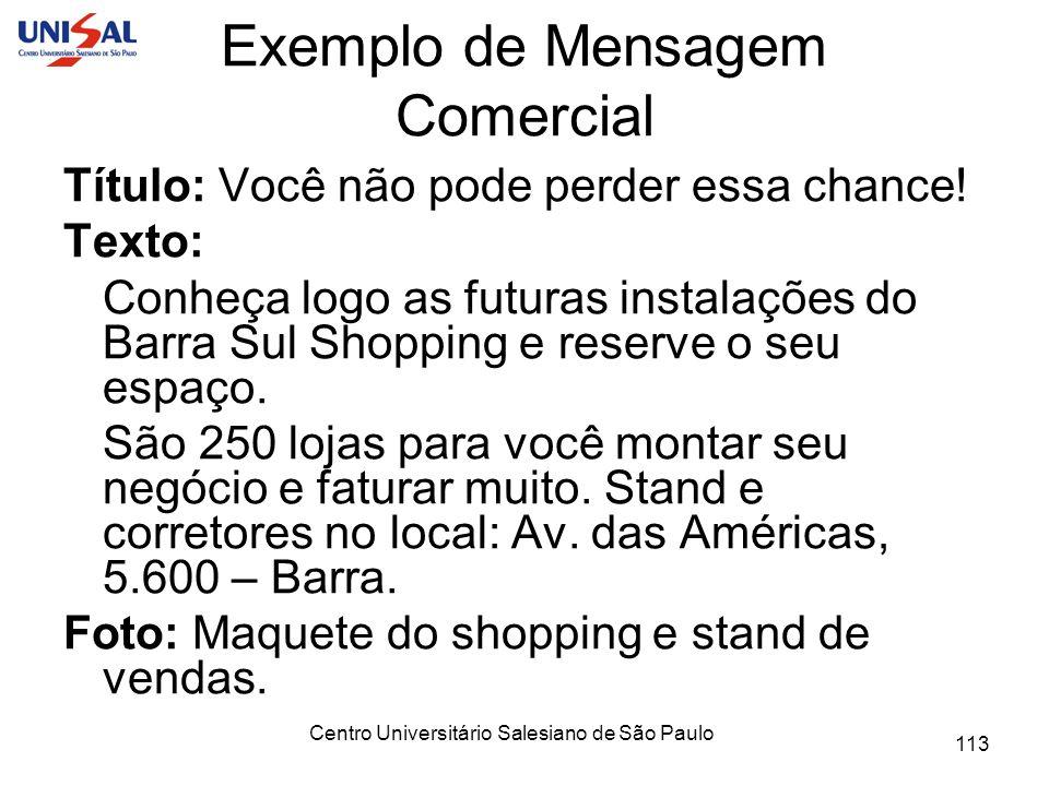 Centro Universitário Salesiano de São Paulo 113 Exemplo de Mensagem Comercial Título: Você não pode perder essa chance! Texto: Conheça logo as futuras