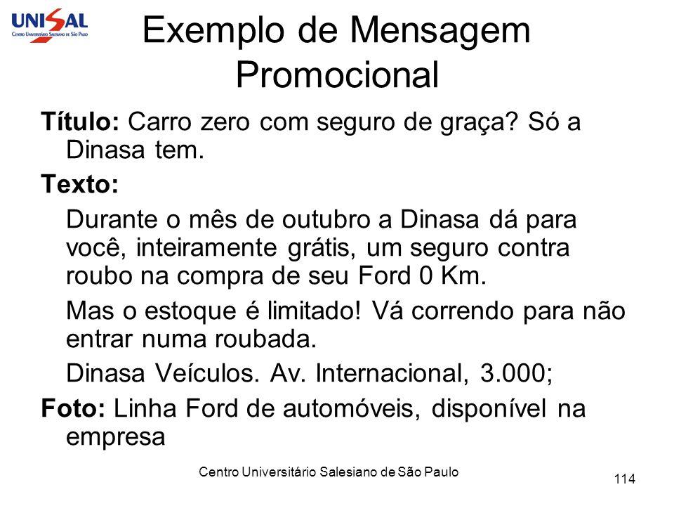 Centro Universitário Salesiano de São Paulo 114 Exemplo de Mensagem Promocional Título: Carro zero com seguro de graça? Só a Dinasa tem. Texto: Durant