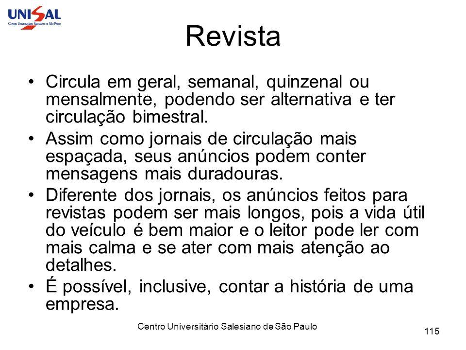 Centro Universitário Salesiano de São Paulo 115 Revista Circula em geral, semanal, quinzenal ou mensalmente, podendo ser alternativa e ter circulação